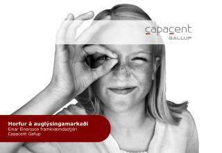 Horfur á auglýsingamarkaði Einar Einarsson framkvæmdastjóri  Capacent Gallup