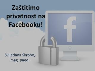 Zaštitimo privatnost na  Facebooku !