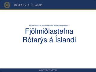Guðni Gíslason, fjölmiðlanefnd Rótarýumdæmisins: Fjölmiðlastefna  Rótarýs á Íslandi