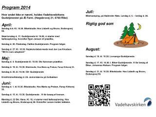 Juli: Bibelcamping, på Haderslev Næs. Lørdag d. 5. – lørdag d. 26. Rigtig god sommer. August: