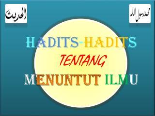 H ADITS - HADIT S TENTANG M ENUNTUT ILM U