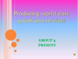 Producing world class goods and services
