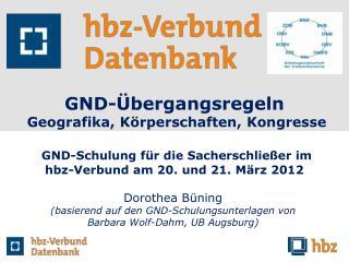 Dorothea Büning (basierend auf den GND-Schulungsunterlagen von Barbara Wolf-Dahm, UB Augsburg)