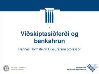 V Viðskiptasiðferði og bankahrun Hannes Hólmsteinn Gissurarson prófessor