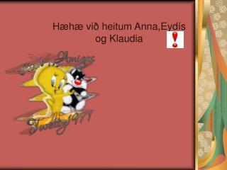 Hæhæ við heitum Anna,Eydís og Klaudia