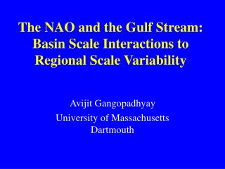 The NAO and the Gulf Stream: Basin Scale Interactions to Regional Scale Variability