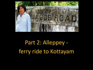 Part 2: Alleppey - ferry ride to Kottayam