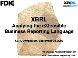 XBRL Applying the eXtensible Business Reporting Language XBRL Symposium, September 23, 2002