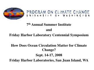 7 th  Annual Summer Institute and  Friday Harbor Laboratory Centennial Symposium