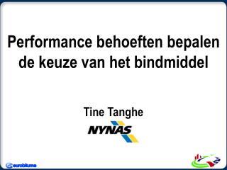 Performance  behoeften bepalen  de  keuze  van het  bindmiddel