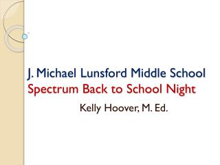 J. Michael Lunsford Middle School  Spectrum Back to School Night