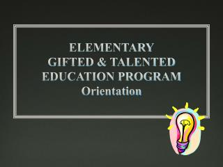 ELEMENTARY GIFTED & TALENTED EDUCATION PROGRAM Orientation