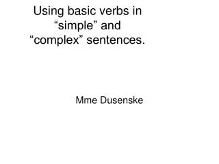 "Using basic verbs in ""simple"" and  ""complex"" sentences."