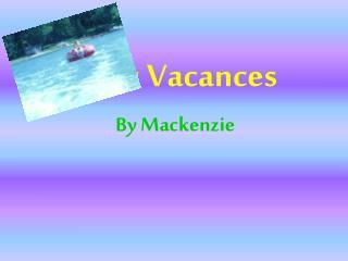 Mes Vacances By Mackenzie