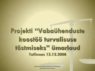 """Projekti """"Vabaühenduste koostöö turvalisuse tõstmiseks"""" ümarlaud Tallinnas 15.12.2008"""