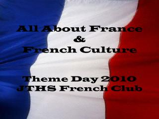 All About France &  French Culture Theme Day 2010 JTHS French Club