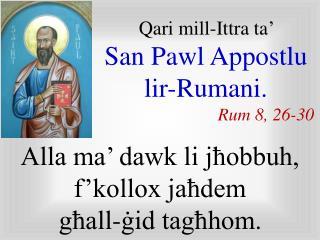 Qari  mill-I ttra  ta'  San Pawl  A ppostlu lir-Rumani . Rum 8 ,  26 - 30