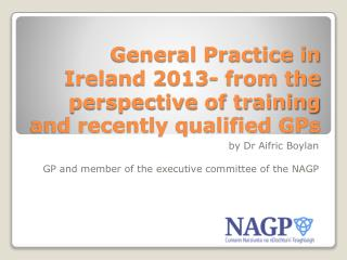 General Practice in Ireland 2013- from the perspective of training and recently qualified GPs