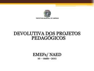 DEVOLUTIVA DOS PROJETOS PEDAGÓGICOS EMEFs / NAED 10  - maio - 2011