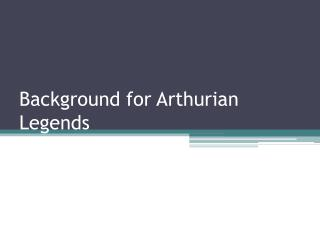 Background for Arthurian Legends
