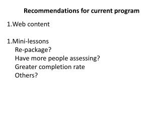 Recommendations for current program Web content Mini-lessons Re-package?