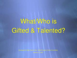 What/Who is  Gifted & Talented?