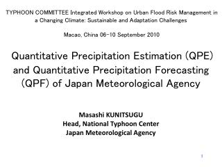 Masashi KUNITSUGU Head, National Typhoon Center Japan Meteorological Agency