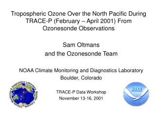 Sam Oltmans and the Ozonesonde Team NOAA Climate Monitoring and Diagnostics Laboratory