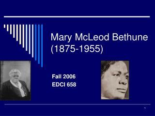 Mary McLeod Bethune  (1875-1955)