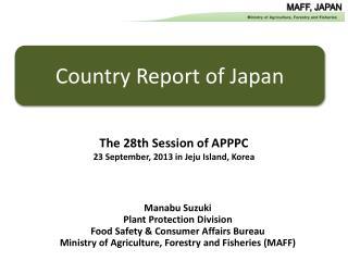 Manabu Suzuki Plant Protection Division Food Safety & Consumer Affairs Bureau