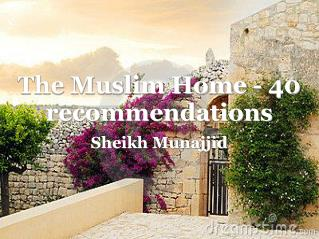 The Muslim Home - 40 recommendations Sheikh Munajjid