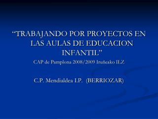 """""""TRABAJANDO POR PROYECTOS EN LAS AULAS DE EDUCACION INFANTIL"""""""