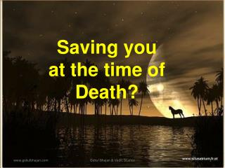 Saving you at the time of Death?