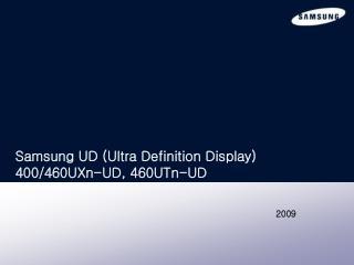 Samsung UD (Ultra Definition Display) 400/460UXn-UD, 460UTn-UD