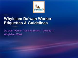 WhyIslam Da�wah Worker  Etiquettes & Guidelines