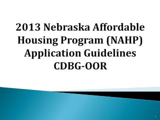 2013 Nebraska Affordable Housing Program (NAHP) Application Guidelines CDBG-OOR
