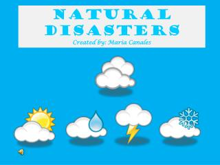 Natural Disasters Created by: Maria Canales