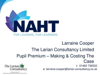 Larraine Cooper The Larian Consultancy Limited Pupil Premium – Making & Costing The Case