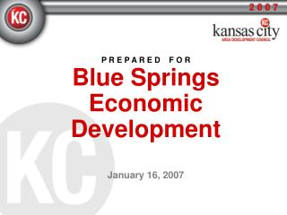 P R E P A R E D    F O R Blue Springs Economic Development January 16, 2007