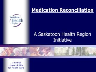Medication Reconciliation A Saskatoon Health Region Initiative