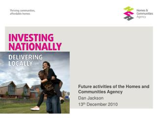Future activities of the Homes and Communities Agency Dan Jackson 13 th  December 2010