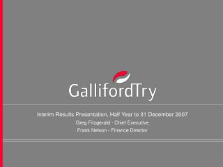 Interim Results Presentation, Half Year to 31 December 2007 Greg Fitzgerald - Chief Executive