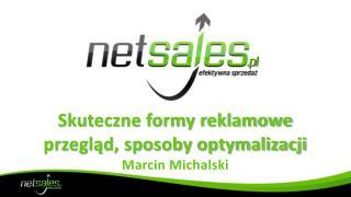Skuteczne formy reklamowe przegląd, sposoby optymalizacji Marcin Michalski