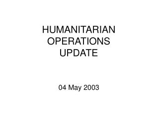 HUMANITARIAN OPERATIONS  UPDATE