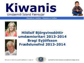 Hildisif Björgvinsdóttir umdæmisritari 2013-2014 Bragi Eyjólfsson Fræðslunefnd 2013-2014