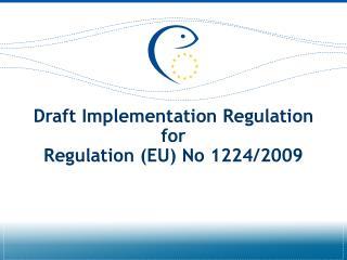 Draft Implementation Regulation  for  Regulation (EU) No 1224/2009