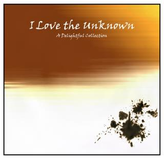 I Love the Unknown
