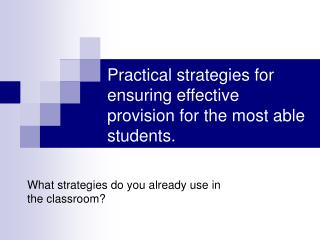 Practical strategies for ensuring effective provision for the most able students.