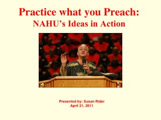 Practice what you Preach:  NAHU's Ideas in Action