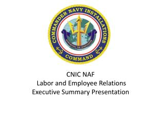 CNIC NAF  Labor and Employee Relations  Executive Summary Presentation